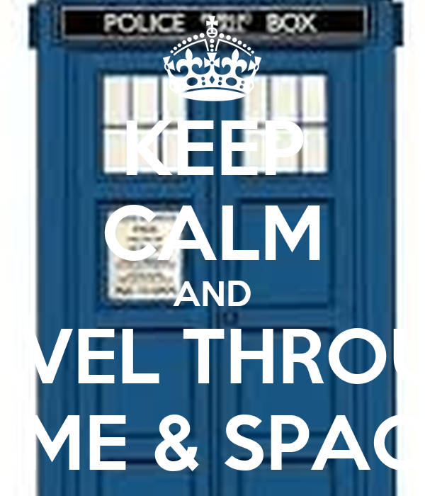 KEEP CALM AND TRAVEL THROUGH TIME & SPACE