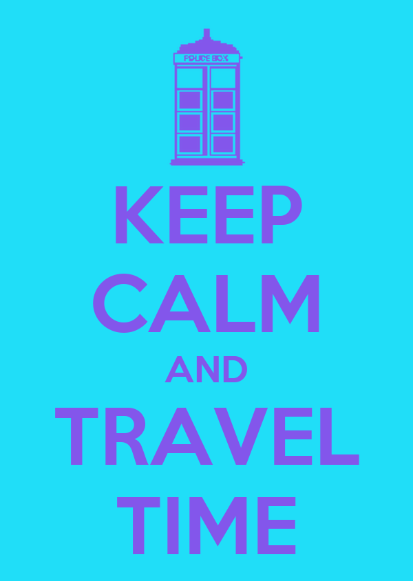 KEEP CALM AND TRAVEL TIME