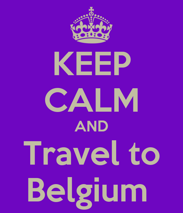 KEEP CALM AND Travel to Belgium