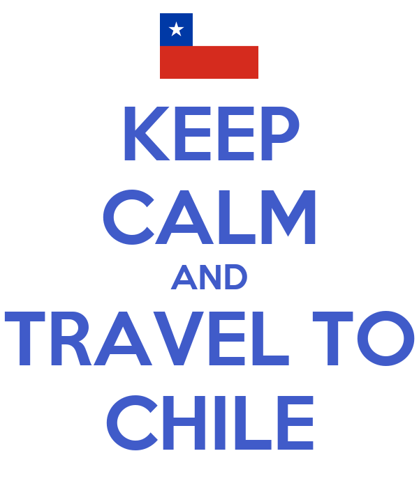 KEEP CALM AND TRAVEL TO CHILE