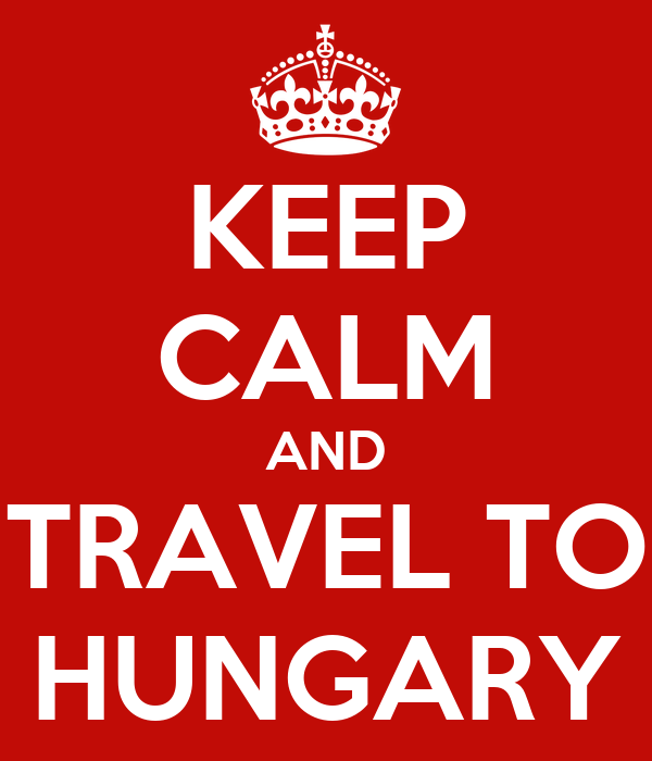 KEEP CALM AND TRAVEL TO HUNGARY