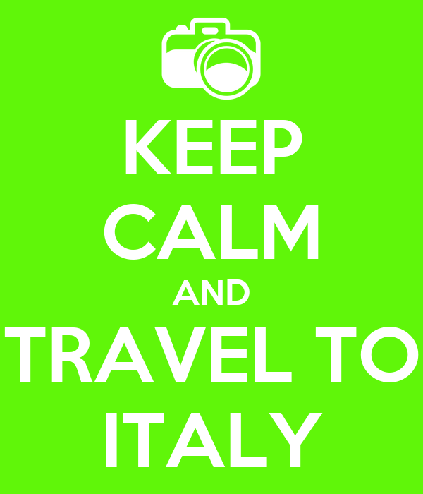 KEEP CALM AND TRAVEL TO ITALY