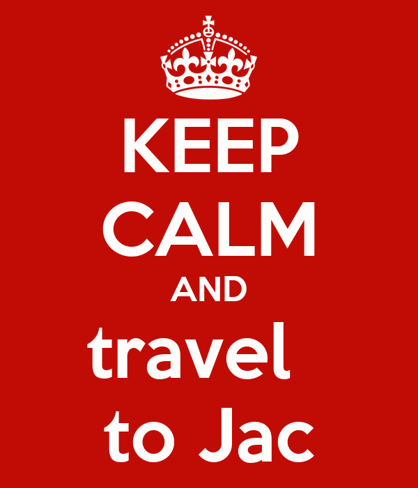 KEEP CALM AND travel   to Jac