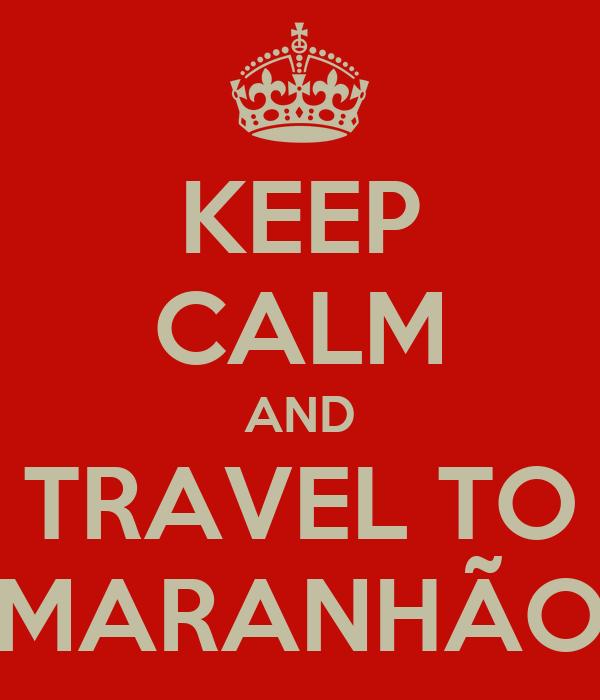 KEEP CALM AND TRAVEL TO MARANHÃO