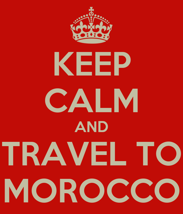 KEEP CALM AND TRAVEL TO MOROCCO