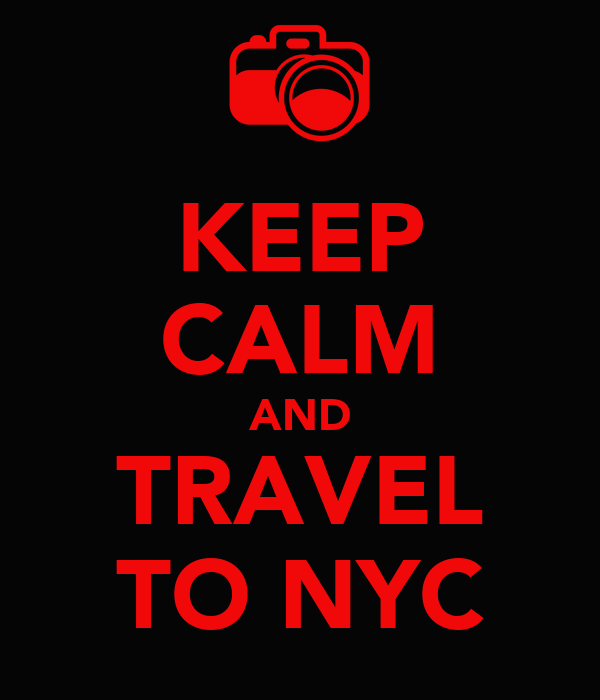 KEEP CALM AND TRAVEL TO NYC