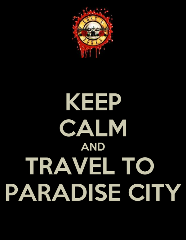 KEEP CALM AND TRAVEL TO  PARADISE CITY