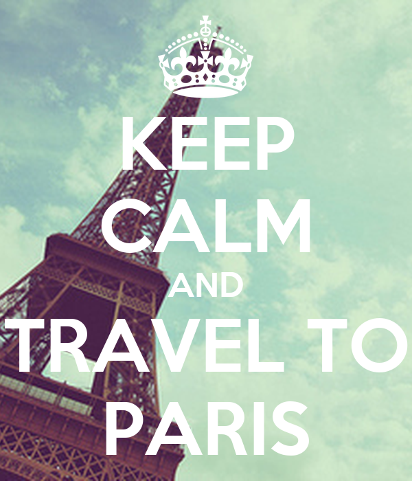 KEEP CALM AND TRAVEL TO PARIS