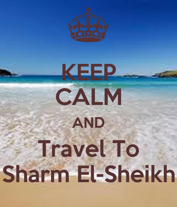 KEEP CALM AND Travel To Sharm El-Sheikh