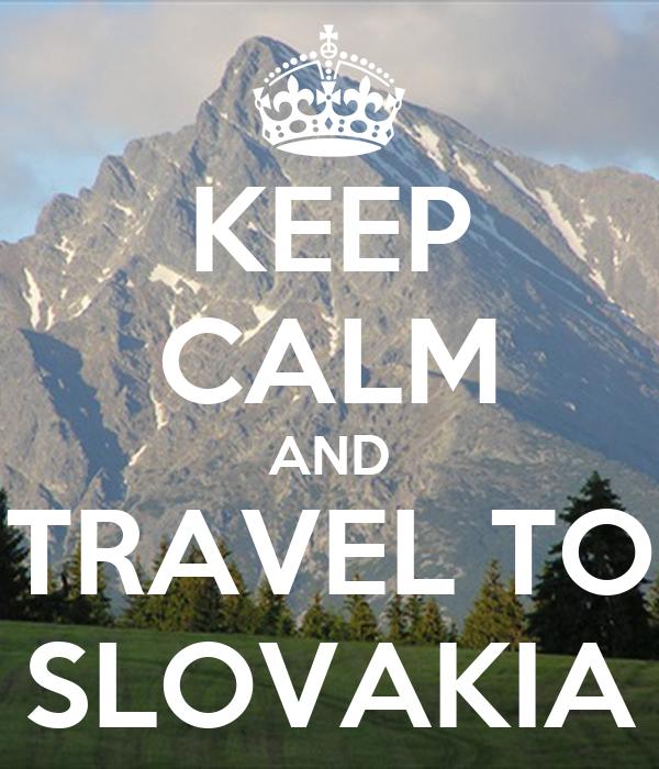 KEEP CALM AND TRAVEL TO SLOVAKIA