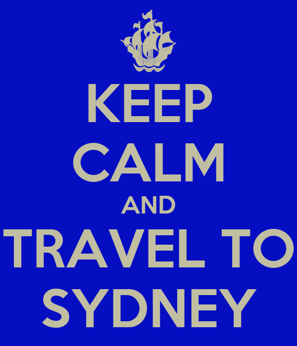KEEP CALM AND TRAVEL TO SYDNEY