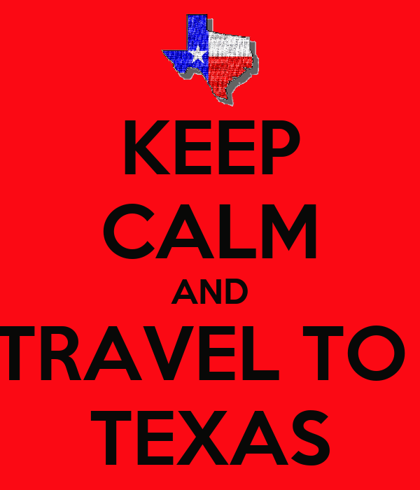 KEEP CALM AND TRAVEL TO  TEXAS