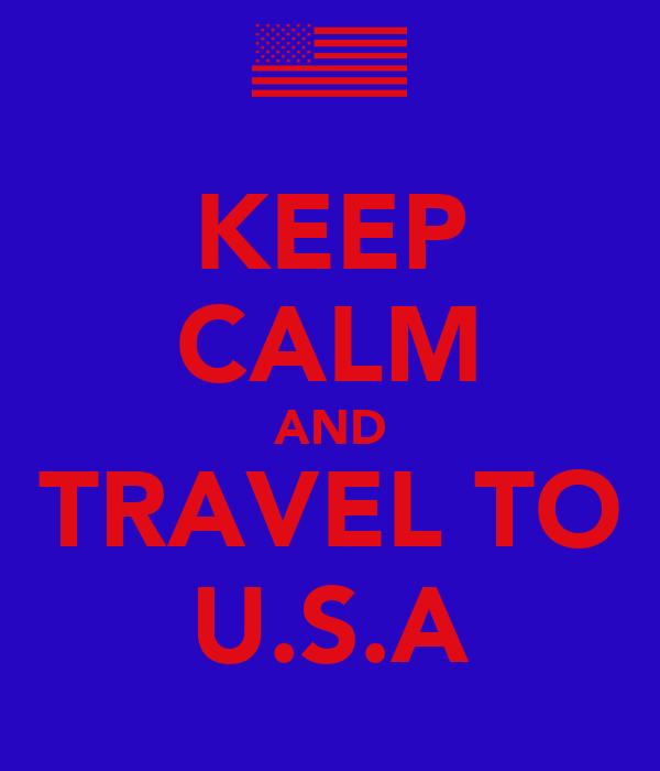 KEEP CALM AND TRAVEL TO U.S.A