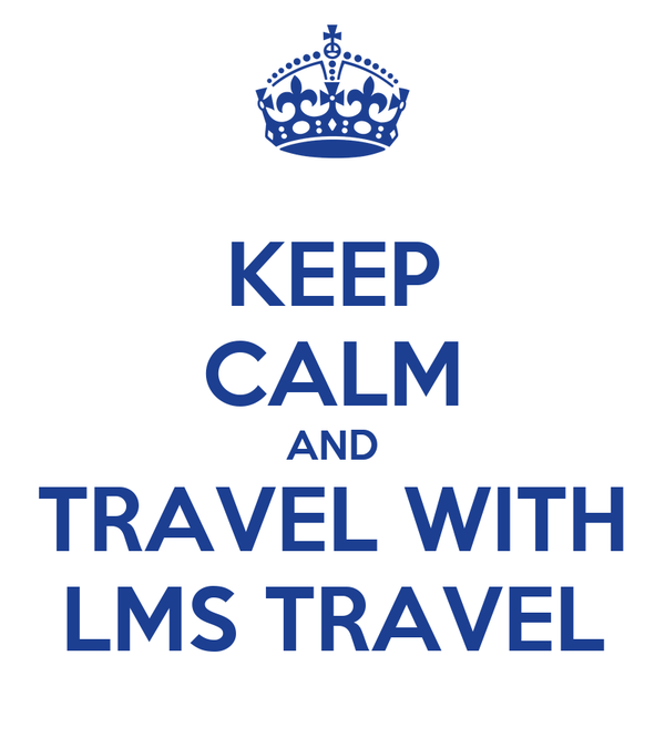 KEEP CALM AND TRAVEL WITH LMS TRAVEL