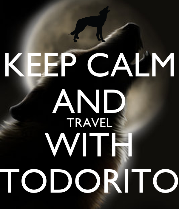 KEEP CALM AND TRAVEL WITH TODORITO