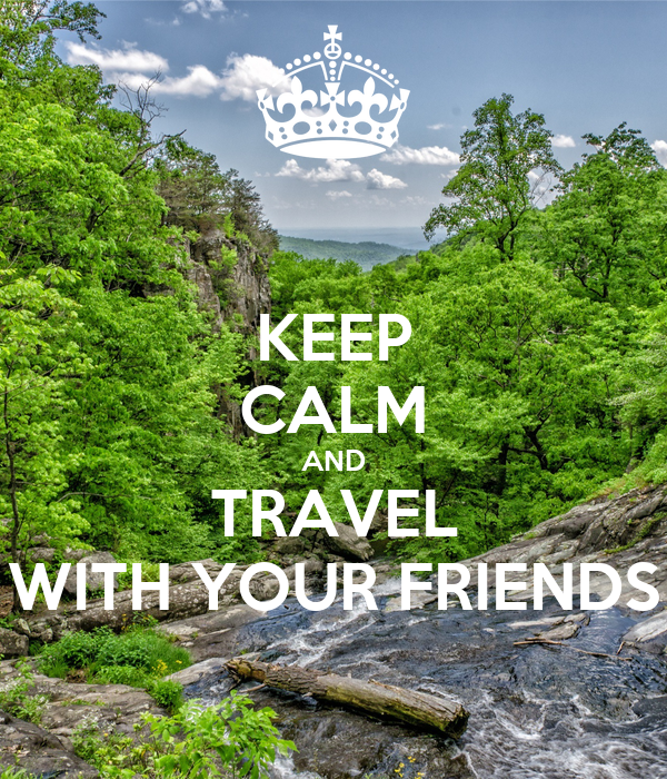 KEEP CALM AND TRAVEL WITH YOUR FRIENDS