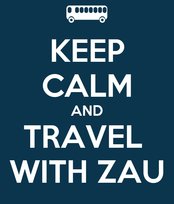 KEEP CALM AND TRAVEL  WITH ZAU