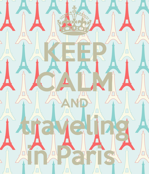KEEP CALM AND traveling in Paris