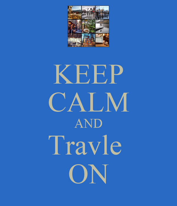 KEEP CALM AND Travle  ON