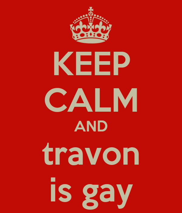 KEEP CALM AND travon is gay