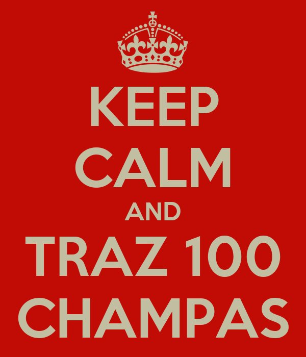 KEEP CALM AND TRAZ 100 CHAMPAS