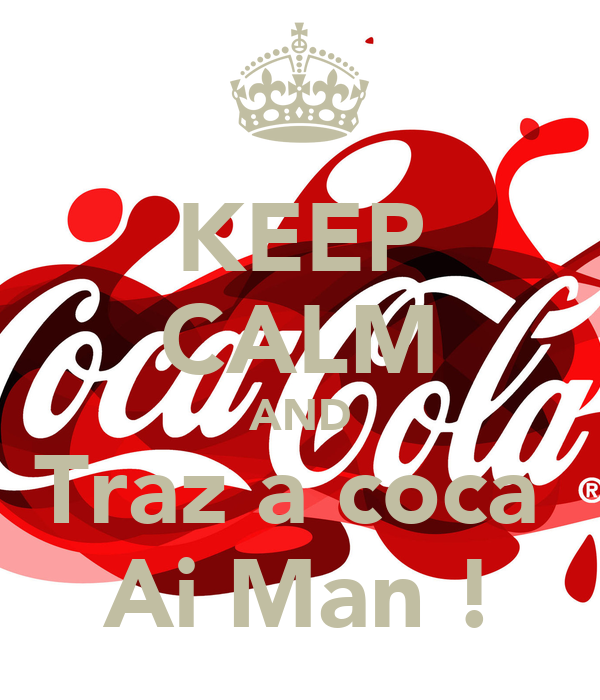 KEEP CALM AND Traz a coca  Ai Man !