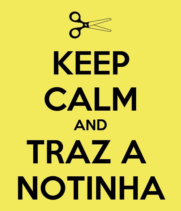 KEEP CALM AND TRAZ A  NOTINHA