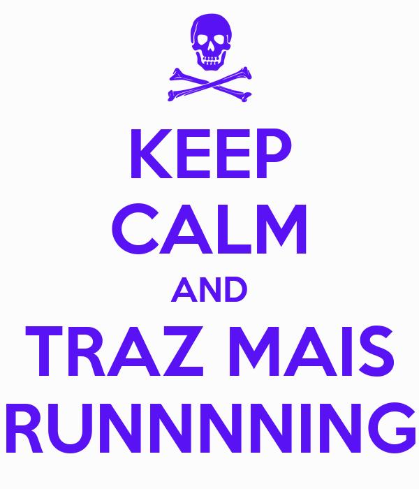 KEEP CALM AND TRAZ MAIS RUNNNNING