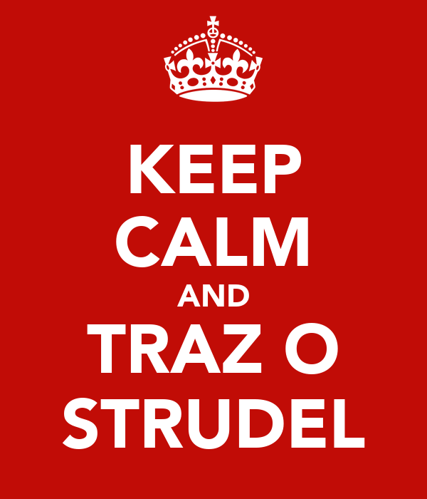 KEEP CALM AND TRAZ O STRUDEL