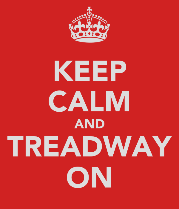 KEEP CALM AND TREADWAY ON