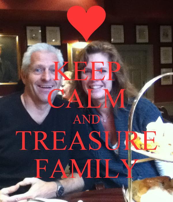 KEEP CALM AND TREASURE FAMILY