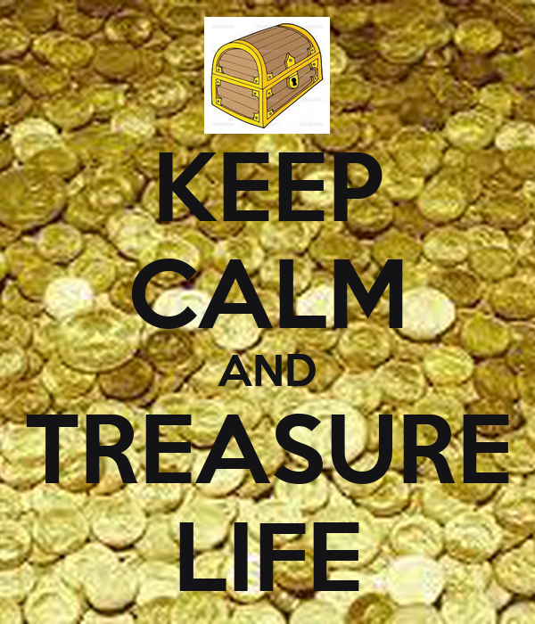KEEP CALM AND TREASURE LIFE