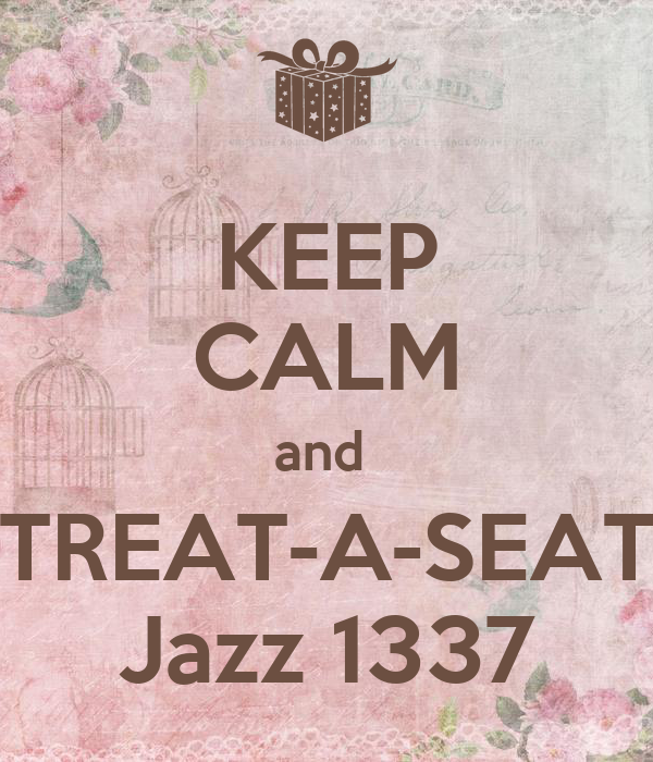 KEEP CALM and  TREAT-A-SEAT Jazz 1337