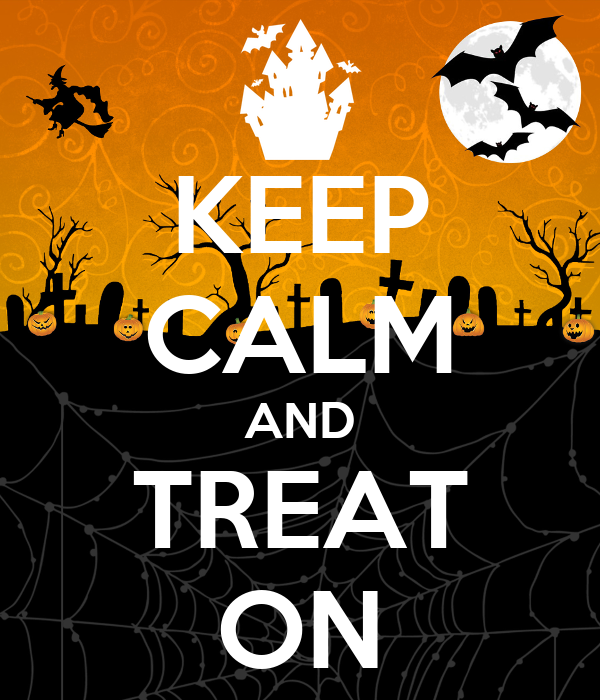 KEEP CALM AND TREAT ON