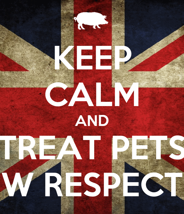 KEEP CALM AND TREAT PETS W RESPECT