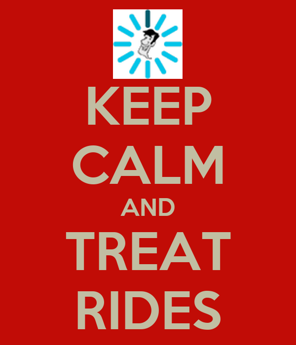 KEEP CALM AND TREAT RIDES