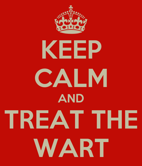 KEEP CALM AND TREAT THE WART