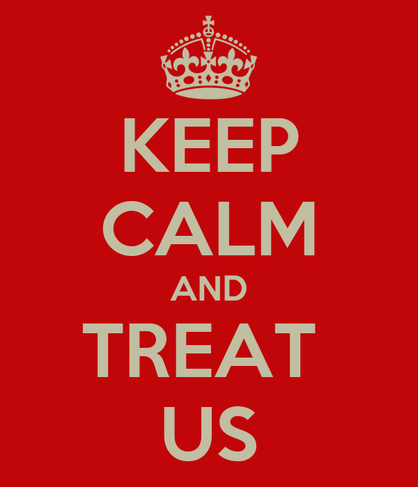 KEEP CALM AND TREAT  US