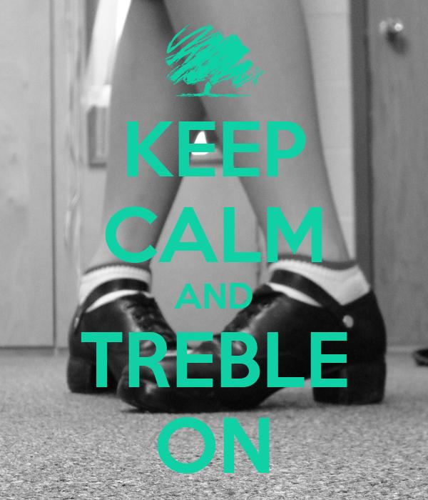 KEEP CALM AND TREBLE ON