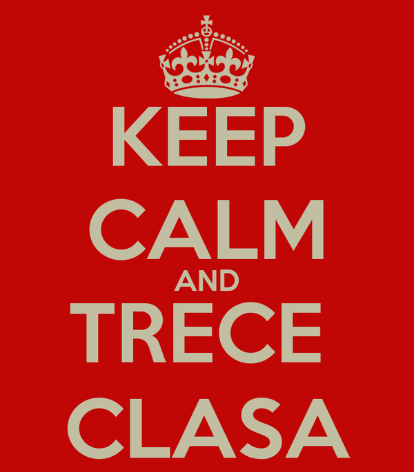 KEEP CALM AND TRECE  CLASA