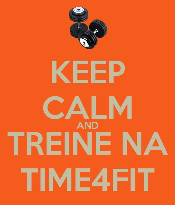 KEEP CALM AND TREINE NA TIME4FIT