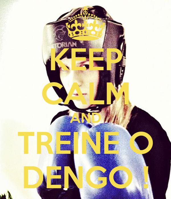 KEEP CALM AND TREINE O DENGO !