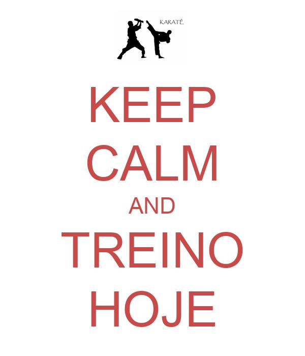 KEEP CALM AND TREINO HOJE