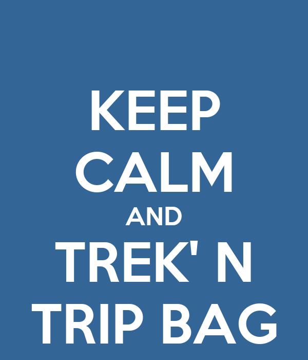 KEEP CALM AND TREK' N TRIP BAG