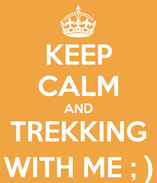 KEEP CALM AND TREKKING WITH ME ; )
