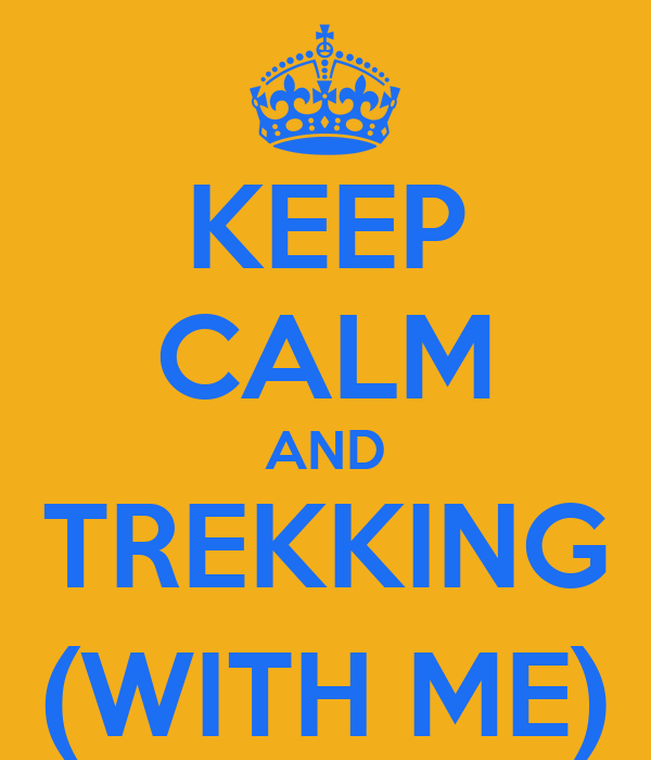 KEEP CALM AND TREKKING (WITH ME)