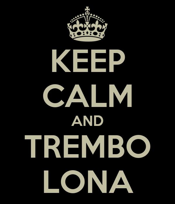 KEEP CALM AND TREMBO LONA