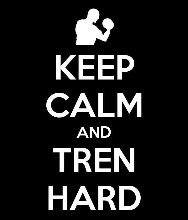 KEEP CALM AND TREN HARD