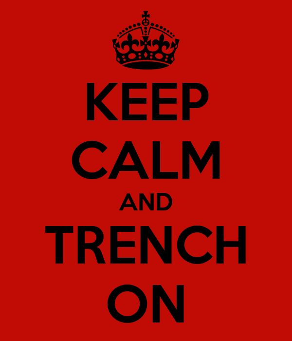 KEEP CALM AND TRENCH ON