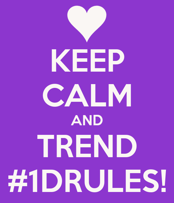 KEEP CALM AND TREND #1DRULES!